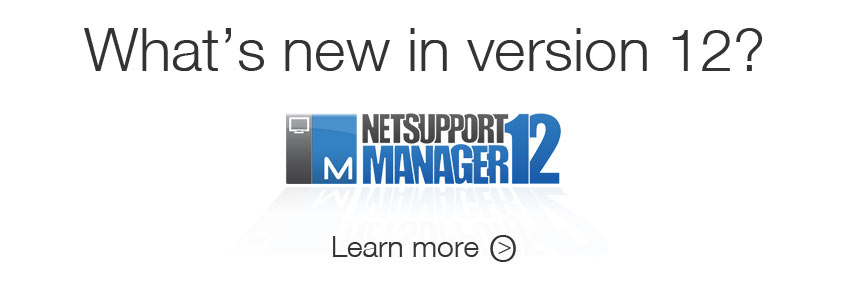 Whats new in NetSupport Manager v12